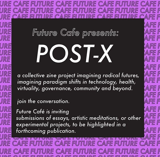 Future Cafe Post-X graphic: a collective zine project imagining radical futures, imagining paradigm shifts in technology, health, virtuality, governance, community and beyond. Join the conversation.