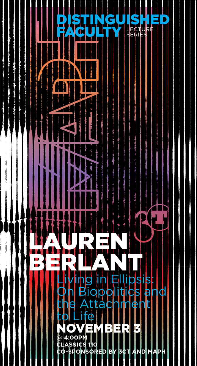 event poster for Lauren Berlant, Living in Ellipsis: On Biopolitics and the Attachment to Life