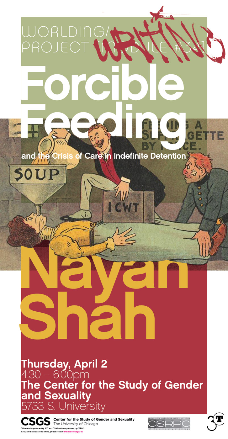 event poster for Nayan Shah, Forcible Feeding and the Crisis of Care in Indefinite Detention