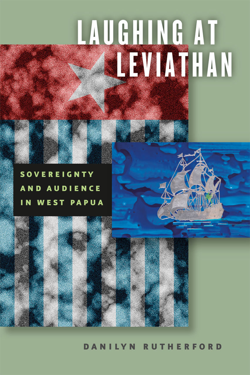 cover of Laughing at Leviathan: Sovereignty and Audience in West Papau by Danilyn Rutherford
