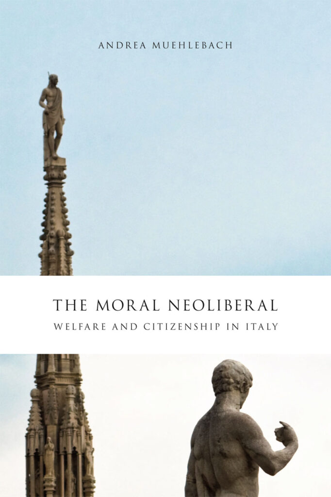 cover of The Moral Neoliberal: Welfare and Citizenship in Italy by Andrea Muehlebach