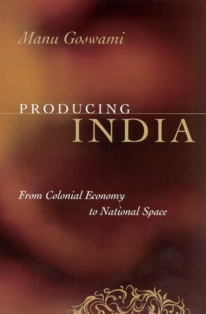 cover of Producing India by Manu Goswami: From Colonial Economy to National Space