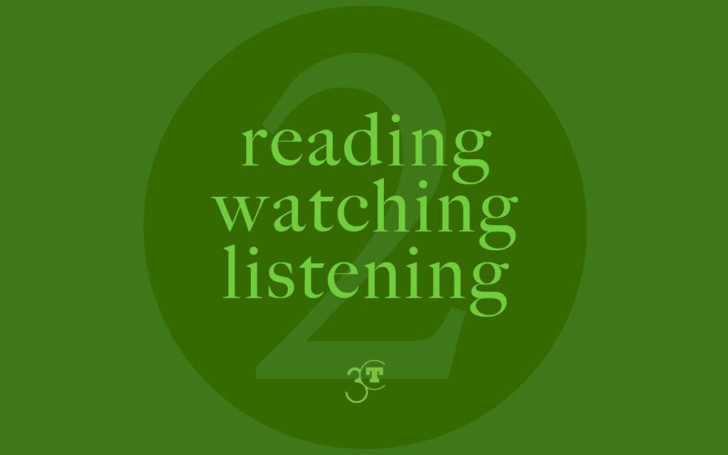 Reading, Watching, Listening #2