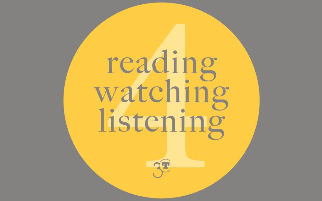 Reading, Watching, Listening #4