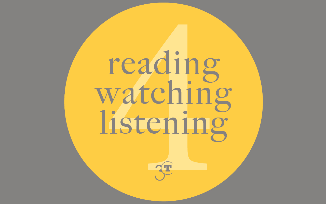 Reading, Watching, Listening #4