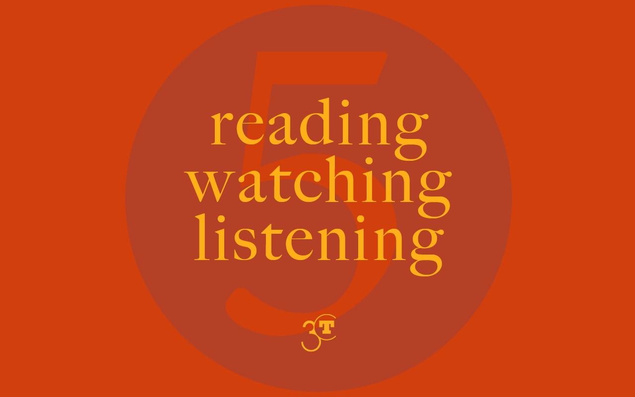 Reading, Watching, Listening #5