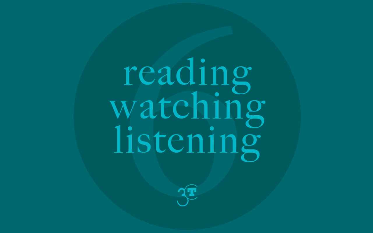 Reading, Watching, Listening #6