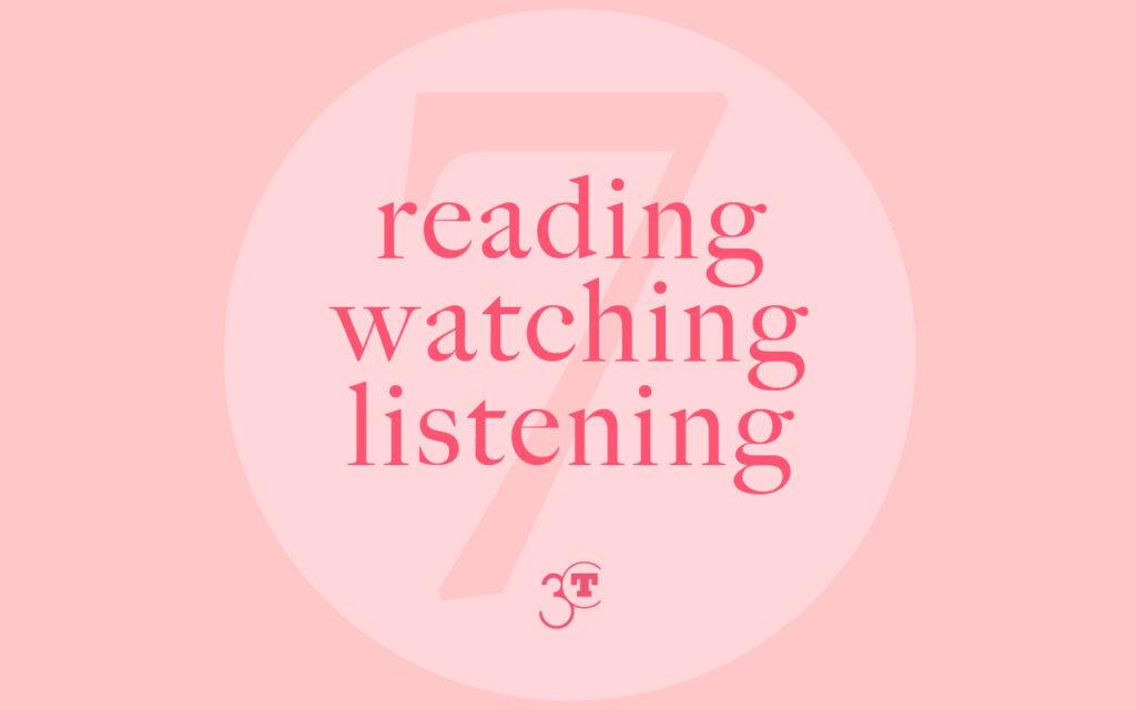 Reading, Watching, Listening #7