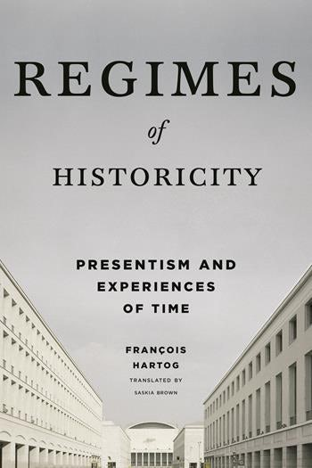 BOOK: François Hartog, Regimes of Historicity: Presentism and Experiences of Time