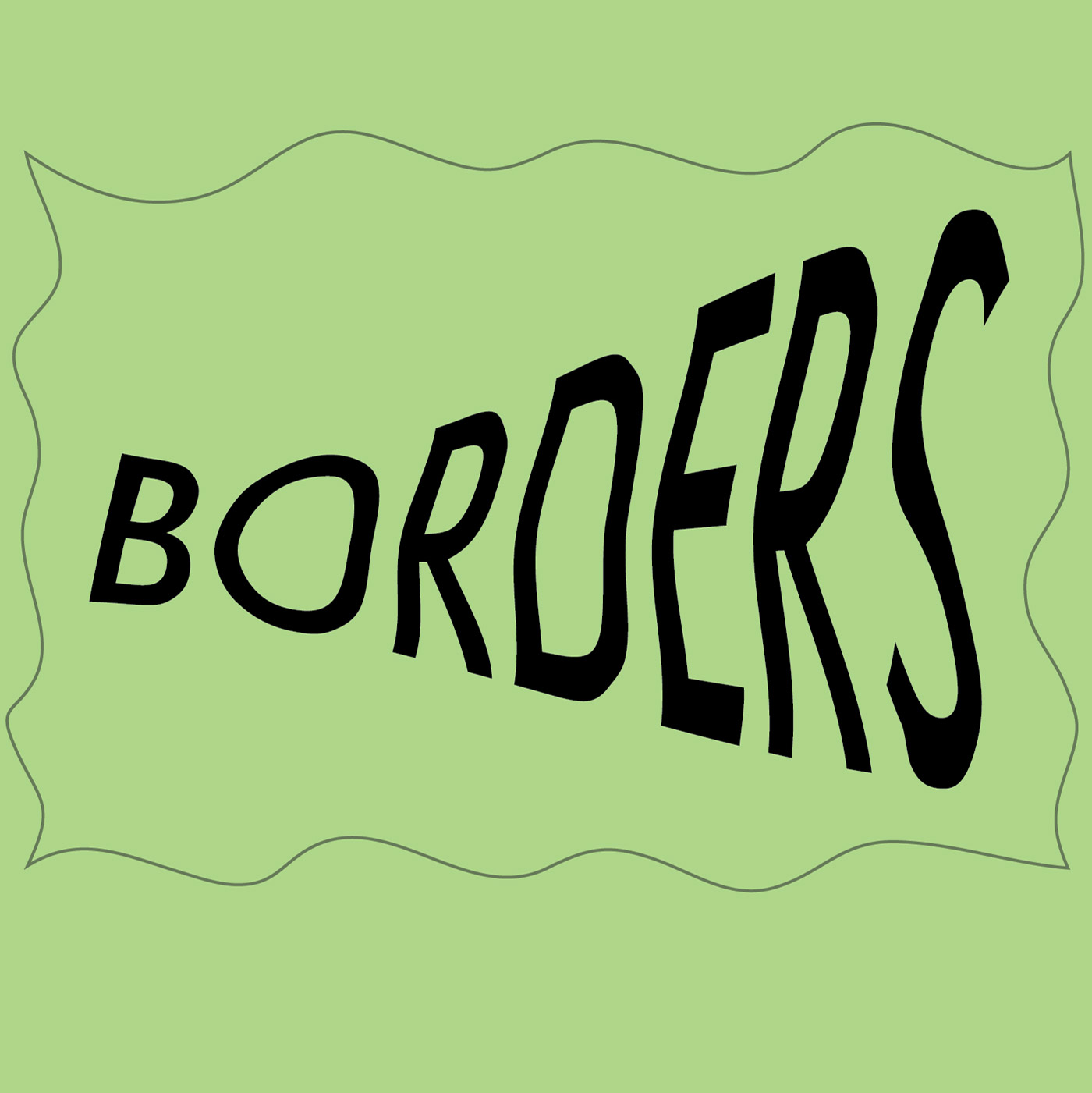 """the word """"borders"""" in warped black text surrounded by wavy line against light green background"""