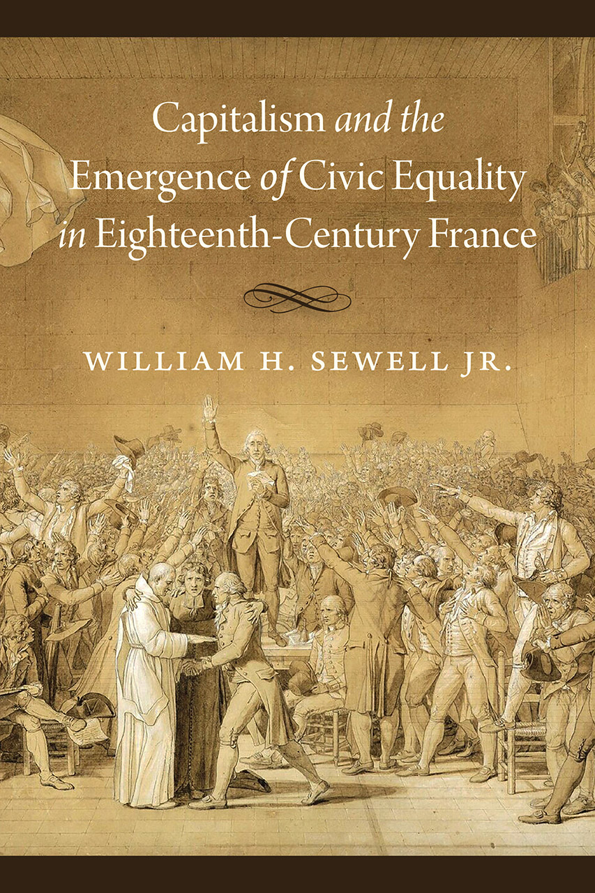 Cover of William H. Sewell Jr.'s book Capitalism and the Emergence of Civic Equality in Eighteenth-Century France