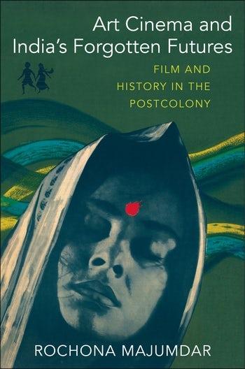 book cover for Rochona Majumdar's Art Cinema and India's Forgotten Futures