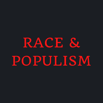 """""""Race & Populism"""" in red capital letters on a dark square background"""